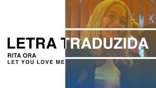 Rita Ora - Let You Love Me Letra Traduzida