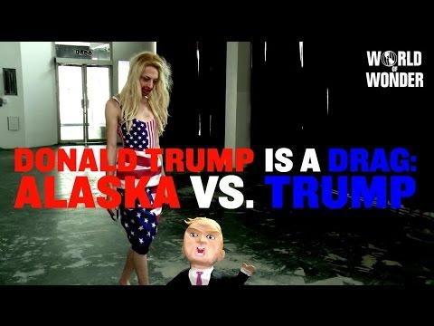 Watch Donald Trump is a Drag: Alaska Vs. Trump on Esggc.com