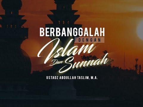 Ceramah Agama Islam: Berbanggalah dengan Islam dan Sunnah (Ustadz Abdullah Taslim, M.A.)