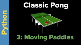 Pong in Python 3: Part 3 Moving the Paddles