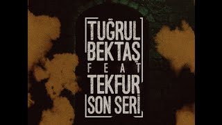 Tuğrul Bektaş Ft. Tekfur - Son Seri (Official Lyric Video)
