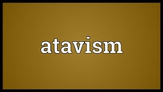 Atavism Meaning