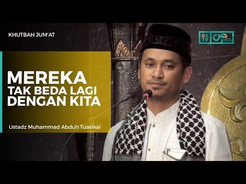 Khutbah Jum'at : Mereka Tak Beda Lagi Dengan Kita - Ustadz M Abduh Tuasikal