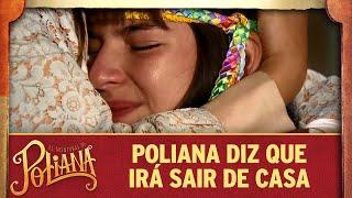 Poliana diz que irá sair de casa | As Aventuras de Poliana