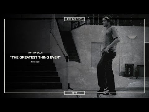 Berrics Top 50: 50 | The Greatest Thing Ever