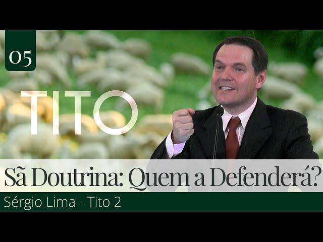 36. Sã Doutrina: Quem a Defenderá? - Sérgio Lima