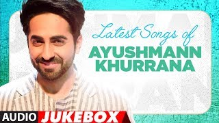 "Birthday Special: Latest Hindi Songs of Ayushmann Khurrana | Audio  Jukebox | ""Hindi Songss 2017"""