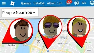 ROBLOX SHOWS PEOPLE WHERE YOU LIVE