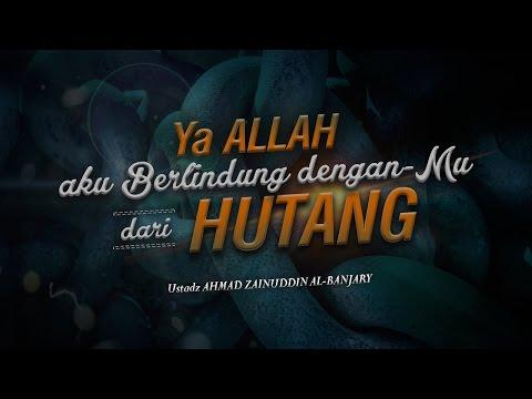 Ya Allah Aku Berlindung Dengan-Mu Dari Hutang - Ustadz Ahmad Zainuddin Al-Banjary