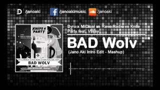 Dyro x MIDIcal vs Rave Radio vs Knife Party feat. Vassy - BAD Wolv (Jano Aki Intro Edit - Mashup)