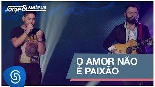 Jorge & Mateus - O Amor Não é Paixão (Como Sempre Feito Nunca) [Vídeo Oficial]