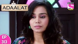 Adaalat - अदालत - Episode 313 - 1st August, 2017