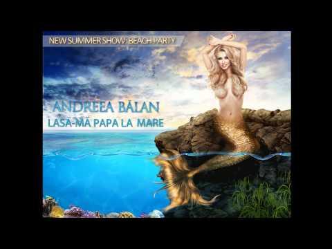 Andreea Balan – Lasa-ma papa la mare (BobbyMoore RMX)