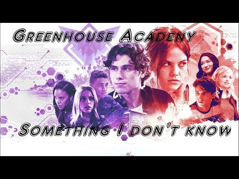 Greenhouse Academy- Something I don't know