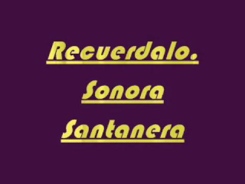 Recuerdalo.  Sonora Santanera.