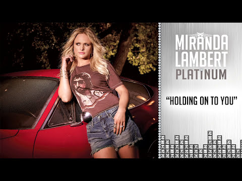 Miranda Lambert - Holding On to You (Audio)