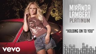 Miranda Lambert Holding On To You