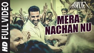 'Mera Nachan Nu' FULL VIDEO SONG | AIRLIFT | Akshay Kumar, Nimrat Kaur | T-Series