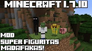 Minecraft 1.7.10 MOD SUPER FIGURITAS MADAFAKAS!