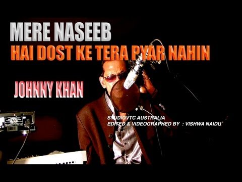 Mere Naseeb Mein Hai Dost Tera Pyar Nahin : By Johnny Khan video