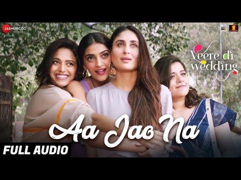 Aa Jao Na - Full Audio|Veere Di Wedding|Kareena, Sonam, Swara & Shikha|Arijit Singh,Shashwat Sachdev
