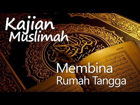Kajian Muslimah : Membina Rumah Tangga - Ustadz Abu Salman