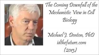 Coming Downfall of Mechanistic View in Cell Biology - Michael Denton, PhD