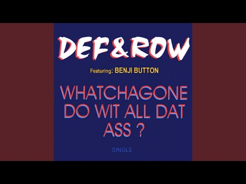 Whatchagone Do Wit All Dat Ass? (feat. Benji Button)