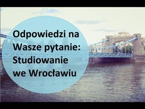 Odpowiedzi Na Wasze Pytanie: Studiowanie We Wrocławiu
