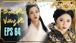 BẠCH PHÁT VƯƠNG PHI - TẬP 64 [FULL HD] | Phim Cổ Trang Hay Nhất | Phim Mới 2019