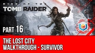 Rise of the Tomb Raider - Walkthrough Part 16 - The Lost City (Survivor Difficulty Gameplay)