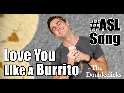 The Doubleclicks - Love You Like A Burrito - ASL Song