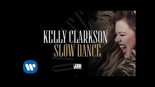 Kelly Clarkson Slow Dance Official Audio