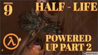 Half-Life Episode 9 Powered Up Part 2