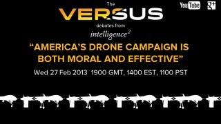 """America's Drone Campaign is both Moral and Effective"" - The Versus Debate, 27 Feb 2013"