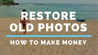 Make Money  Restoring Old Photos : Make money Online 2018 Course