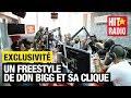 EXCLU SUR HIT RADIO, UN FREESTYLE DE DON BIGG ET SA CLIQUE !