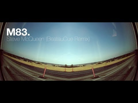 M83 - Steve McQueen (BeatauCue Remix) | Music Video