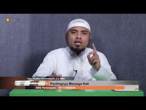 Kajian Islam: Pentingnya Menjaga Hati - Ust Fadlan Fahamsyah, Lc, MHI