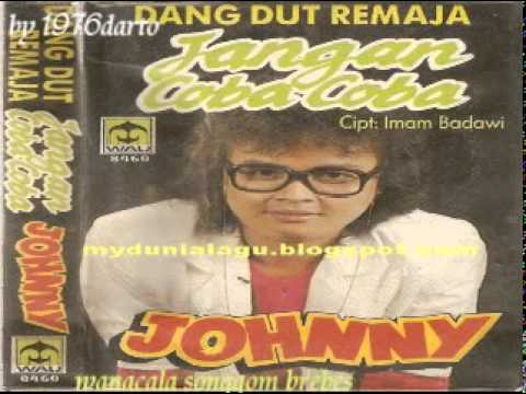 jhony iskandar  (jangan coba-coba  ) lagu jadul thn 80an.