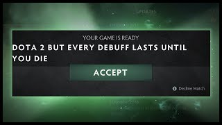 Dota 2 But Every Debuff Lasts Until You Die