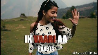 download lagu Ik Vaari Aa - Raabta  Female Cover Version gratis