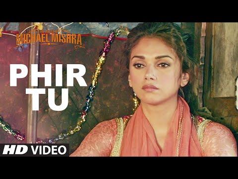 PHIR TU Video Song   The Legend Of Michael Mishra   Arshad Warsi, Aditi Rao Hydari   T-Series