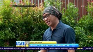 Kolektor Motor - Hobi Koleksi Motor Tanpa Batas - Talk Show IMS NET