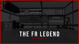 The FR Legend - Episode 1