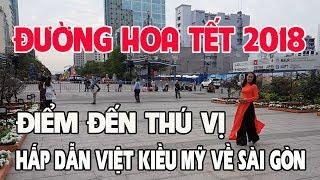 """Đường Hoa Tết 2018 Nguyễn Huệ điểm đến """"khó chối từ"""" của Việt Kiều Mỹ về Sài gòn ăn TẾT"""