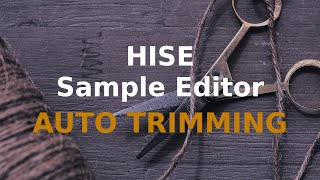 Auto trimming samples in HISE