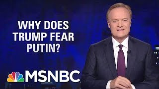 Lawrence: Why Is Donald Trump So Afraid Of Vladimir Putin? | The Last Word | MSNBC