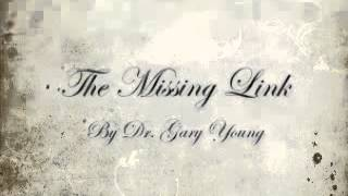 The Missing Link by Dr. Gary Young