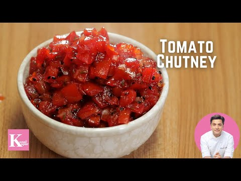 Tomato Chutney | Kunal Kapur | Indian Chutney Recipes